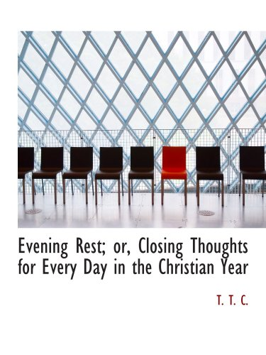 Evening Rest; or, Closing Thoughts for Every Day in the Christian Year