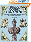Pugin's Gothic Ornament: The Classic...