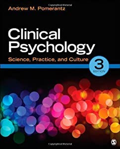 Clinical Psychology: Science, Practice, and Culture 3rd (third) Edition by Pomerantz, Andrew M. (Mark) published by SAGE Publications, Inc (2012)