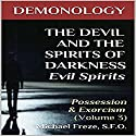 Demonology - the Devil and the Spirits of Darkness Evil Spirits: Possession & Exorcism, Volume 3 Audiobook by Michael Freze Narrated by  Voice Cat LLC by Doug Spence