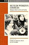img - for Muslim Women's Choices: Religious Belief and Social Reality (Cross Cultural Perspectives on Women) book / textbook / text book