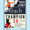 Teach Like a Champion 2.0: 62 Techniques That Put Students on the Path to College Audiobook by Doug Lemov, Norman Atkins Narrated by Neil Hellegers