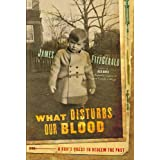 What Disturbs Our Blood: A Son's Quest to Redeem the Pastby James FitzGerald