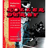 Roller Derby: The History and All-Girl Revival of the Greatest Sport on Wheels ~ Catherine Mabe