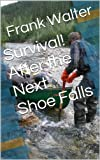 Survival! After the Next Shoe Falls