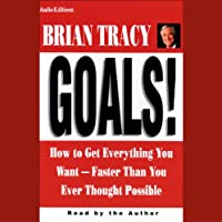 Goals! How to Get Everything You Want Faster Than You Ever Thought Possible (       gekürzt) von Brian Tracy Gesprochen von: Brian Tracy