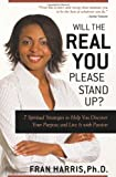 img - for Will the REAL You Please Stand Up?: 7 Spiritual Strategies to Help You Discover Your Purpose and Live It with Passion book / textbook / text book