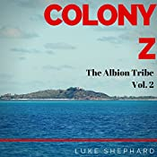 The Albion Tribe: Colony Z, Volume 2 | Luke Shephard