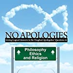 No Apologies: A Logical Approach to the Study of Apologetics, Giving Answers to Some of the Toughest Questions About Philosophy, Ethics, and Religion | Kevin Cauley