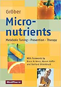 Micronutrients: Metabolic Tuning - Prevention - Therapy ...