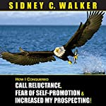 How I Conquered Call Reluctance, Fear of Self-Promotion & Increased My Prospecting! | Sidney C. Walker
