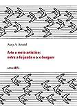 img - for Arte e Meio Art stico. Entre a Feijoada e o X-Burguer (Em Portuguese do Brasil) book / textbook / text book