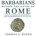 Barbarians Within the Gates of Rome: A Study of Roman Military Policy and the Barbarians, Ca. 375-425 A.D. (       UNABRIDGED) by Thomas S. Burns Narrated by Charles Craig
