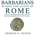 Barbarians Within the Gates of Rome: A Study of Roman Military Policy and the Barbarians, Ca. 375-425 A.D. | Thomas S. Burns