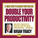 21 Great Ways to Manage Your Time and Double Your Productivity  by Brian Tracy Narrated by Brian Tracy