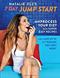 img - for Natalie Jill's 7-Day Jump Start: Unprocess Your Diet with Super Easy Recipes Lose Up to 5-7 Pounds the First Week! book / textbook / text book