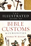 The Illustrated Guide to Bible Customs & Curiosities