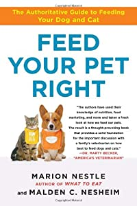 Feed Your Pet Right The Authoritative Guide To Feeding Your Dog And Cat by Free Press