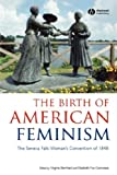 img - for The Birth of American Feminism: The Seneca Falls Woman's Convention of 1848 book / textbook / text book