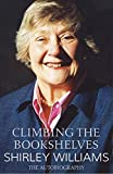 Shirley Williams Climbing the Bookshelves: The Autobiography of Shirley Williams