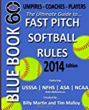 img - for Blue Book 60 - Fast Pitch Softball - 2014: The Ultimate Guide to (NCAA - NFHS - ASA - USSSA) Fast Pitch Softball Rules book / textbook / text book