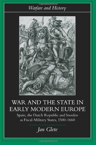 War and the State in Early Modern Europe: Spain, the Dutch Republic and Sweden as Fiscal-Military States (Warfare and History) PDF