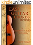 Easy Guitar Chords Pictures: A Complete Chords Dictionary. (Music Book 2) (English Edition)