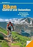 Mountainbike Touren S�dtirol und Dolomiten: Der Mountainbikef�hrer zur Sonnenseite der Alpen, mit den 38 besten Singletrails und Downhillstrecken  Karten, Roadbooks, H�henprofilen und GPS-Tracks