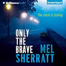 Only the Brave: A DS Allie Shenton Novel, Book 3 (       UNABRIDGED) by Mel Sherratt Narrated by Anne Flosnik