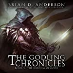 The Godling Chronicles: The Shadow of Gods, Book 3 | Brian D. Anderson