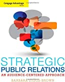 img - for Cengage Advantage Books: Strategic Public Relations: An Audience-Focused Approach by Diggs-Brown, Barbara 1st edition (2011) Paperback book / textbook / text book