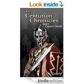 The Centurion Chronicles Book Three Caesar's Shield