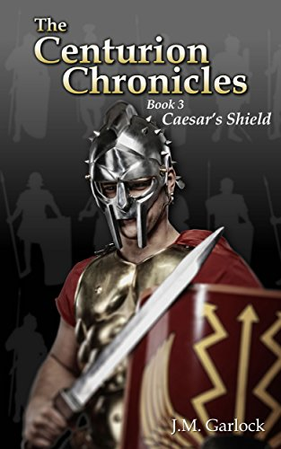 J.M. Garlock - The Centurion Chronicles Book Three Caesar's Shield