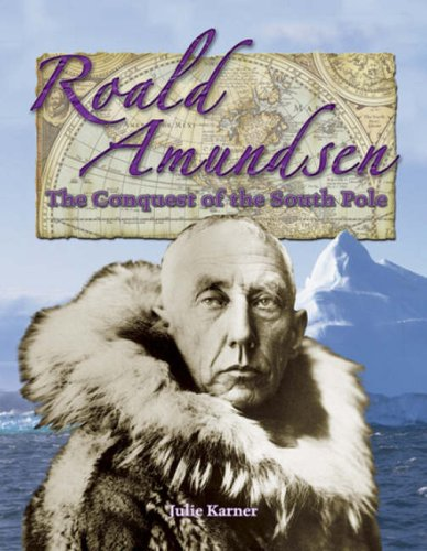 Roald Amundsen: The Conquest of the South Pole (In the Footsteps of Explorers), JULIE KARNER