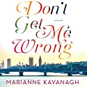 Don't Get Me Wrong Audiobook by Marianne Kavanagh Narrated by Colleen Prendergast
