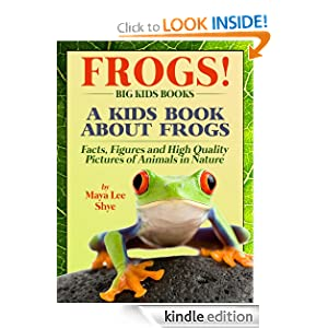 Frogs! A Kids Book About Frogs and Toads - Facts, Figures and High Quality Pictures of Animals in Nature (Big Kids Books)