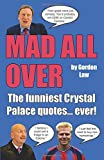 img - for Mad All Over: The funniest Crystal Palace quotes... ever! by Gordon Law (2015-11-15) book / textbook / text book