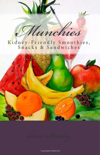 Munchies: Kidney-Friendly Smoothies, Snacks & Sandwiches by louise Stanley