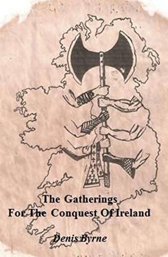Denis Byrne - The Gatherings For The Conquest Of Ireland (The Gathering For The Conquest Of Ireland Book 1)
