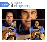 Playlist: The Very Best of Dan Fogelberg (Dig) Dan Fogelberg