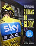 Team Sky 21 Days to Glory: The Official Team Sky Book of the 2012 Tour de France