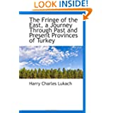The Fringe of the East, a Journey Through Past and Present Provinces of Turkey