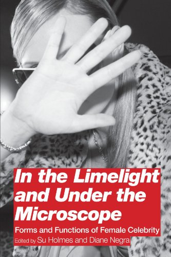 In the Limelight and Under the Microscope: Forms and Functions of Female Celebrity