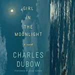 Girl in the Moonlight: A Novel | Charles Dubow