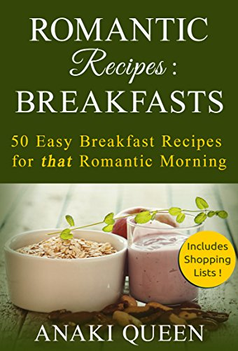 Romantic Recipes for Two: Breakfast: 50 Easy romantic breakfast recipes for That Special Morning.