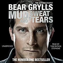 Mud, Sweat and Tears (       UNABRIDGED) by Bear Grylls Narrated by Tom Patrick Stephens