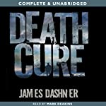 The Death Cure: The Maze Runner, Book 3 (       UNABRIDGED) by James Dashner Narrated by Mark Deakins