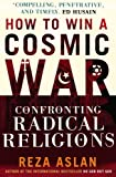 img - for How to Win a Cosmic War: Confronting Radical Religions book / textbook / text book