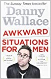 Awkward Situations for Men. Danny Wallace (0091937582) by Wallace, Danny