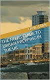 The No BS Guide to Urban Prepping in the UK (English Edition)